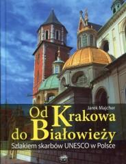 Od Krakowa do Białowieży Szlakiem skarbów Unesco