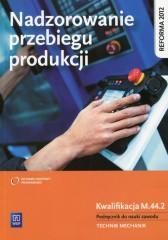 Nadzorowanie przebiegu produkcji Podręcznik do nauki zawodu Kwalifikacja M.44.2