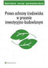 Prawo ochrony środowiska w procesie inwestycyjno-budowlanym
