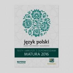 Matura 2016 Język polski Testy i arkusze z odpowiedziami Zakres podstawowy i rozszerzony