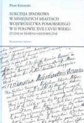 Sukcesja spadkowa w mniejszych miastach województwa pomorskiego w II połowie XVII i XVIII wieku