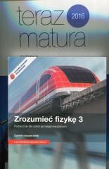 Zrozumieć fizykę 3 Podręcznik Zakres rozszerzony / Teraz matura 2016 Fizyka Zadania i arkusze maturalne