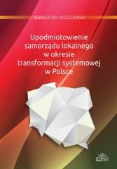 Upodmiotowienie samorządu lokalnego w okresie transformacji systemowej w Polsce