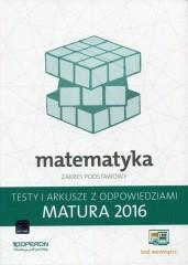 Matematyka Matura 2016 Testy i arkusze z odpowiedziami Zakres podstawowy