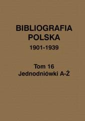Bibliografia polska 1901-1939 Tom 16 Jednodniówki A-Ż