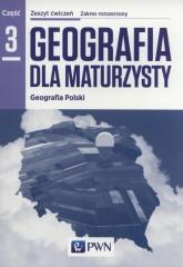Geografia dla maturzysty Geografia Polski Zeszyt ćwiczeń Część 3 Zakres rozszerzony