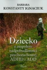 Dziecko z zespołem nadpobudliwości psychoruchowej ADHD i ADD