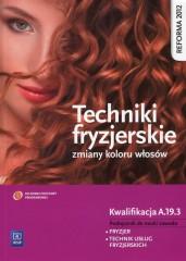 Techniki fryzjerskie zmiany kolorów włosów Podręcznik do nauki zawodu Kwalifikacja A.19.3