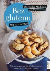 Bez glutenu Bez wyrzeczeń Natchnione przepisy dla bezglutenowców, wegetarian i całej reszty świata