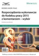 Rozporządzenia wykonawcze do Kodeksu pracy 2015 z komentarzem - wybór