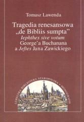 Tragedia renesansowa de Bibliis sumpta lephthes sive votum George'a Buchanana a Jeftes Jana Zawickiego