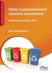 Opłata za gospodarowanie odpadami komunalnymi Komentarz do zmian z 2015