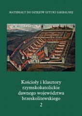 Kościoły i klasztory rzymskokatolickie dawnego województwa brzeskolitewskiego Część V Tom 2