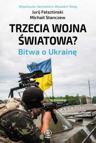 Trzecia wojna światowa? Bitwa o Ukrainę