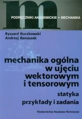 Mechanika ogólna w ujęciu wektorowym i tensorowym