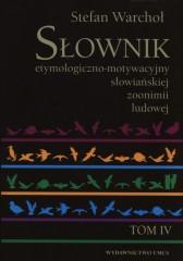 Słownik etymologiczno-motywacyjny słowiańskiej zoonimii ludowej Tom 4