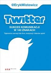 Twitter -sukces komunikacji w 140 znakach Tajemnice narracji dla firm, instytucji i liderów opinii