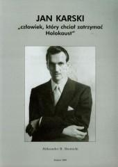 Jan Karski Człowiek który chciał zatrzymać Holokaust