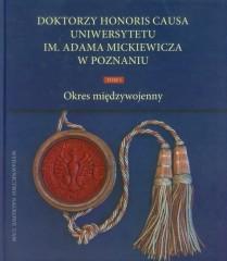 Doktorzy Honoris Causa Uniwersytetu im. Adama Mickiewicza w Poznaniu Tom 1