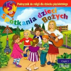 Spotkania dzieci Bożych Podręcznik do religii dla dziecka pięcioletniego Część 1