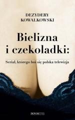 Bielizna i czekoladki Serial, którego boi się polska telewizja