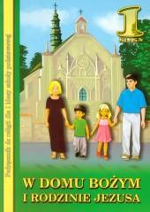 W Domu Bożym i rodzinie Jezusa 1 Religia Podręcznik