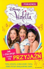Violetta Jak i dlaczego rodzi się przyjaźń Poradnik