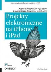 Projekty elektroniczne na iPhone i iPad Niekonwencjonalne gadżety z technologią Arduino i techBASIC