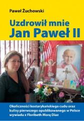 Uzdrowił mnie Jan Paweł II