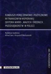 Fundusze poręczeniowe i pożyczkowe w finansowym wspieraniu sektora mikro małych i średnich przedsiębiorstw w Polsce