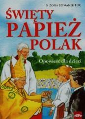 Święty Papież Polak Opowieść dla dzieci