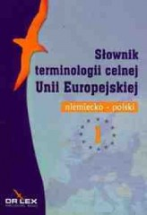 Słownik terminologii celnej Unii Europejskiej Polsko- niemiecki i niemiecko-polski