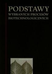 Podstawy wybranych procesów biotechnologicznych