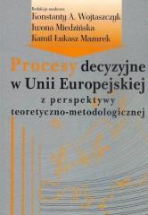 Procesy decyzyjne w Unii Europejskiej z perspektywy teoretyczno-metodologicznej