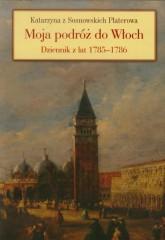 Moja podróż do Włoch Dziennik z lat 1785-1786