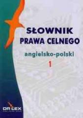 Słownik prawa celnego angielsko-polski / Słownik prawa celnego polsko-angielski