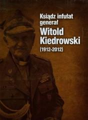 Ksiądz infułat generał Witold Kiedrowski 1912-2012