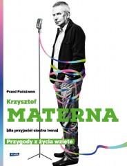 Przed Państwem Krzysztof Materna (dla przyjaciół siostra Irena) Przygody z życia wzięte
