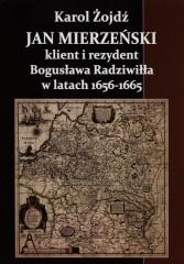 Jan Mierzeński klient i rezydent Bogusława Radziwiła w latach 1656-1665