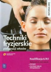 Techniki fryzjerskie pielęgnacji włosów Podręcznik do nauki zawodu fryzjer technik usług fryzjerskich