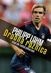 Philipp Lahm Drobna różnica, czyli jak zostać piłkarzem