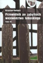 Przewodnik po zabytkach województwa lubuskiego Tom 3