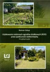 Użytkowanie rodzinnych ogrodów działkowych przez społeczność wielkomiejską