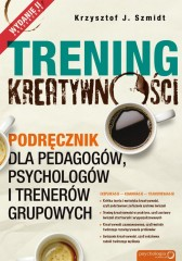 Trening kreatywności Podręcznik dla pedagogów, psychologów i trenerów grupowych