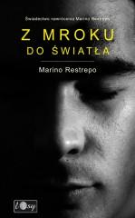 Z mroku do światła Świadectwo nawrócenia Marino Restrepo