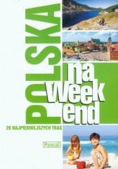 Polska na weekend 20 najpiękniejszych tras