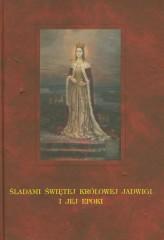 Śladami świętej krolowej Jadwigi i jej epoki