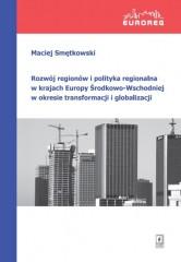 Rozwój regionów i polityka regionalna w krajach Europy Środkowo-Wschodniej w okresie transformacji i globalizacji