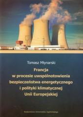 Francja w procesie uwspólnotowienia bezpieczeństwa energetycznego i polityki klimatycznej Unii Europejskiej
