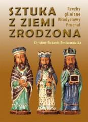 Sztuka z ziemi zrodzona Rzeźby gliniane Władysławy Prucnal